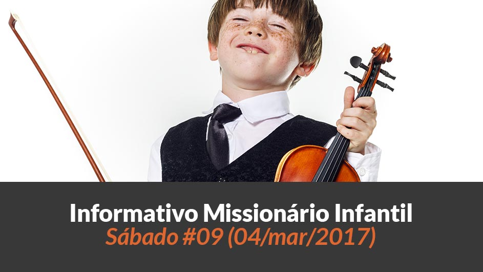 (Sáb 04/mar/2017) – Informativo Missionário Infantil