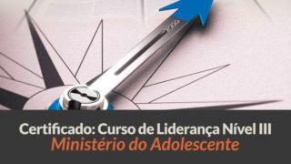 Certificado: Curso de Liderança Nível 3 – Ministério do Adolescente