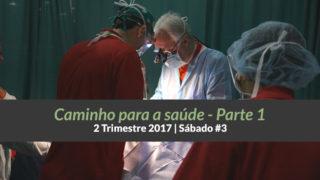 Informativo de Sáb #3 – 2Trim17 | Caminho para a saúde – parte 1