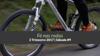 Informativo de Sáb #9 – 2Trim17 | Fé nas rodas