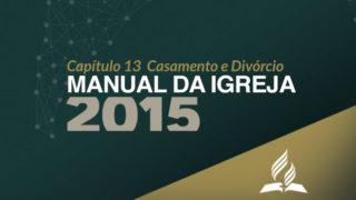 Manual da Igreja – Capítulo 13 Casamento Divórcio e Novo Casamento