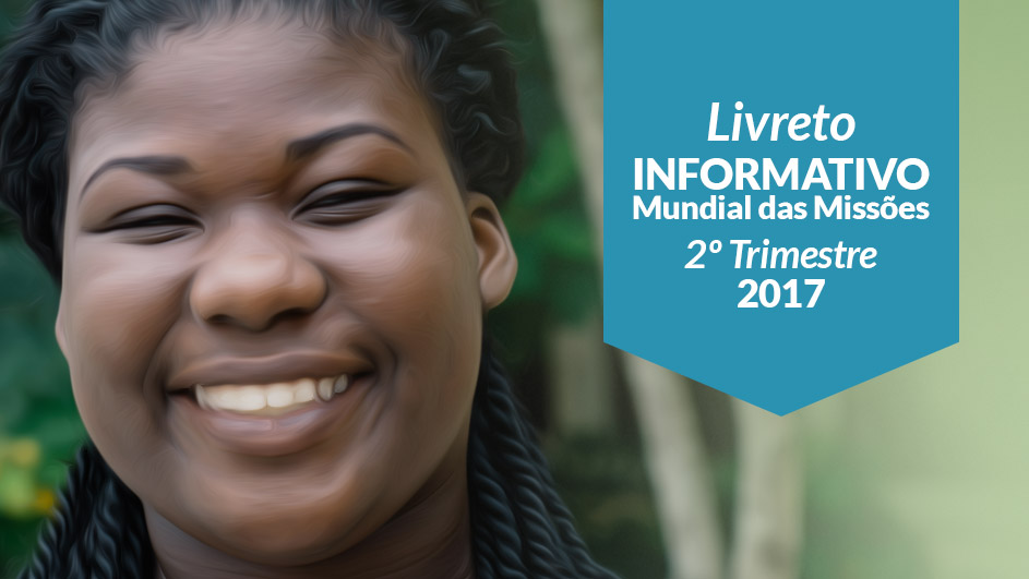 Livreto: Informativo Mundial das Missões (2ºTrim/2017 – Adultos)