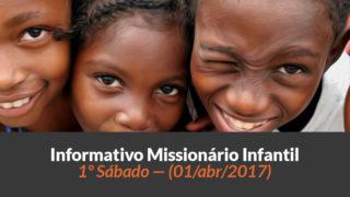 (Sáb 01/abr/2017) – Informativo Missionário Infantil