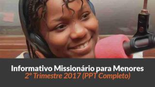 PPT (2º Trim/2017) — Informativo das Missões para Menores