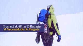 O Resgate: Trecho 2 – A Necessidade do Resgate