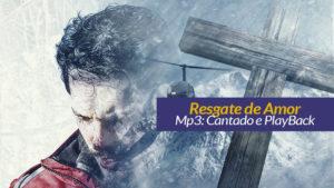 PlayBack da Música Resgate de Amor – Semana Santa 2017