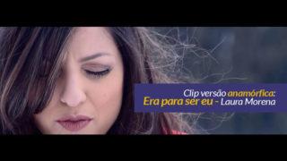 Clip, versão anamórfica: Era para ser eu – Laura Morena