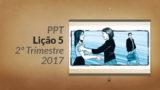 PPT: Lição 5 (2ºTrim/2017) – Vivendo para Deus