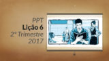 PPT: Lição 6 (2ºTrim/2017) – Sofrendo por Cristo