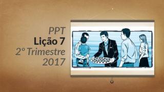 PPT: Lição 7 (2ºTrim/2017) – Liderança servidora