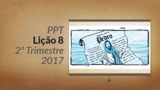 PPT: Lição 8 (2ºTrim/2017) – Jesus nos escritos de Pedro