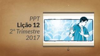 PPT: Lição 12 (2ºTrim/2017) – O Dia do Senhor