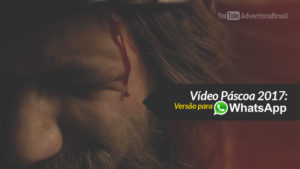 Vídeo: Páscoa 2017 (versão WhatsApp)