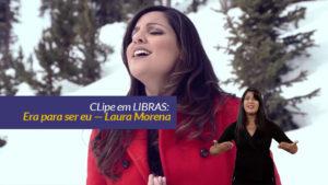 Video: Era para ser eu – Laura Morena – Tradução em LIBRAS