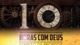 10 horas com Deus – Espírito de Profecia – 2017