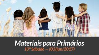Materiais: Primários – 10º Sáb – Ano B/2Trim 2017