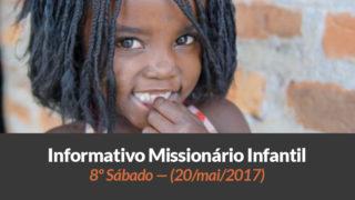 (Sáb 20/mai/2017) – Informativo Missionário Infantil