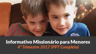 PPT (4º Trim/2017) — Informativo das Missões para Menores