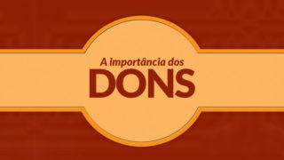 A Importância dos Dons – Ciclo de Discipulado (Fase 3)