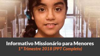 PPT (1º Trim/2018) — Informativo das Missões para Menores