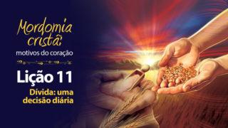 (1ºTrim18) PPT Lição 11: Dívida: uma decisão diária