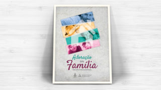 Cartaz e Arte Aberta – Adoração em Família 2018