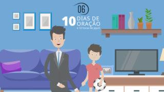Vídeo 6 – 10 Dias de Oração 2018