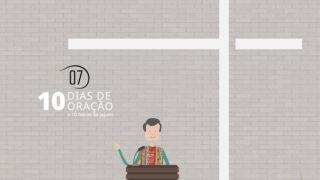 Vídeo 7 – 10 Dias de Oração 2018
