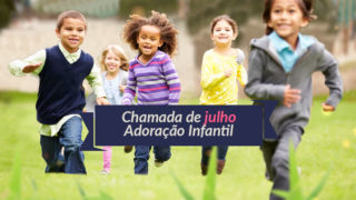 Vídeo: Chamada de julho – Adoração Infantil