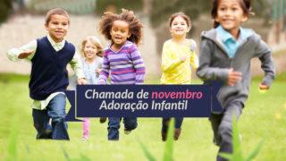 Vídeo: Chamada de novembro – Adoração Infantil