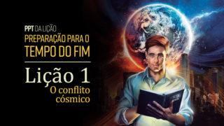 (2ºTrim18) PPT Lição 1: O conflito cósmico