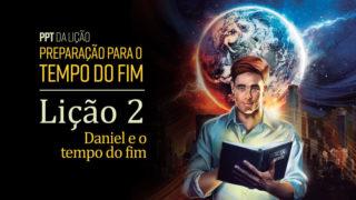(2ºTrim18) PPT Lição 2: Daniel e o tempo do fim