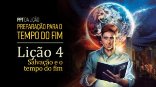 (2ºTrim18) PPT Lição 4: Salvação e o tempo do fim
