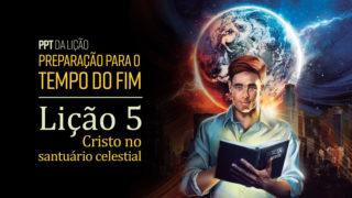 (2ºTrim18) PPT Lição 5: Cristo no santuário celestial