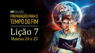 (2ºTrim18) PPT Lição 7: Mateus 24 e 25