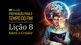 (2ºTrim18) PPT Lição 8: Adore o Criador