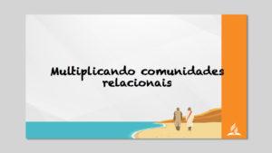 Seminário: Multiplicando Comunidades Relacionais