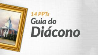 PPTs: Guia do Diácono