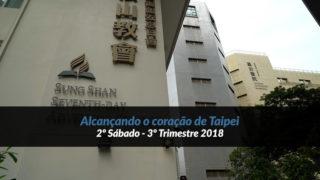 2º Sábado (3º Trim18) – Alcançando o coração de Taipei