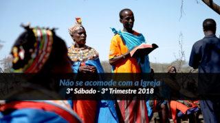 3º Sábado (3º Trim18) – Não se acomode com a Igreja