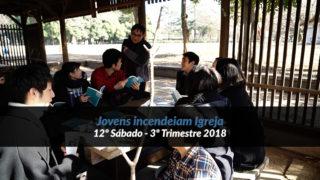 12º Sábado (3º Trim18) – Jovens incendeiam Igreja