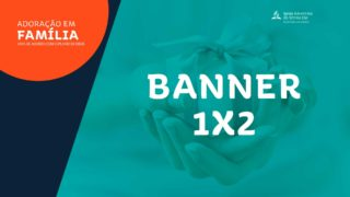 Banner 1×2 | Adoração em Família 2019