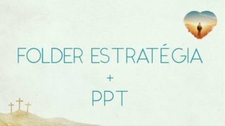 Folder estratégia + PPT: Renascidos| Semana Santa 2019