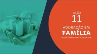 #11 Ensinando as Novas Gerações | Adoração em Família 2019