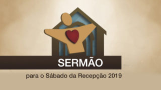APSo – Sermão para o Sábado da Recepção 2019