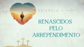 Episódio 2: Renascidos | Semana Santa 2019