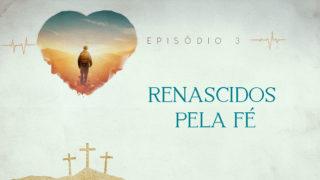 Episódio 3: Renascidos | Semana Santa 2019