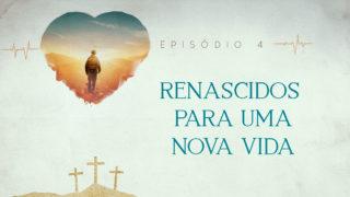 Episódio 4: Renascidos | Semana Santa 2019