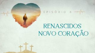 Episódio 6: Renascidos | Semana Santa 2019