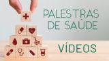 Vídeos: Palestras Saúde